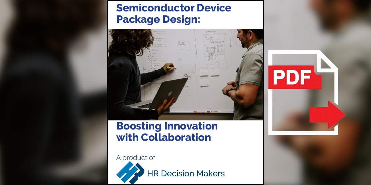 Semiconductor Device Package Design Boosting Innovation With Collaboration Hr Decision Makers